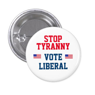 Stop Tyrrany Vote Liberal Button