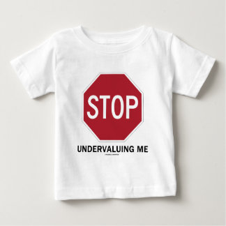 Stop Undervaluing Me (Stop Sign Employment Humor) Baby T-Shirt
