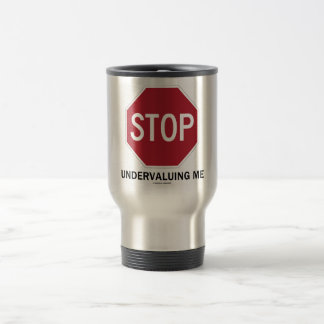 Stop Undervaluing Me (Stop Sign Employment Humor) Mug