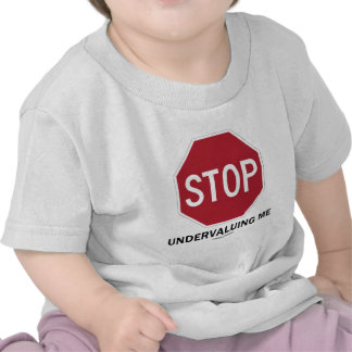 Stop Undervaluing Me Stop Sign Employment Humor T-shirts