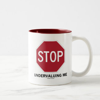 Stop Undervaluing Me (Stop Sign Employment Humor) Two-Tone Coffee Mug