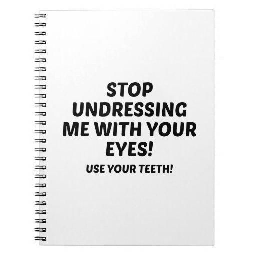 Stop Undressing Me Notebook