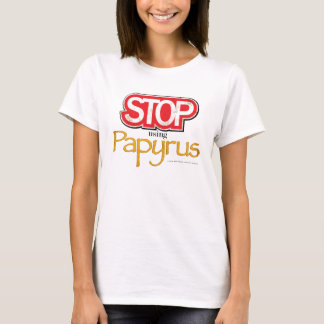 """Stop Using Papyrus"" T-Shirt"