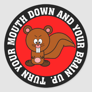 Stop using your mouth and start using your brain classic round sticker