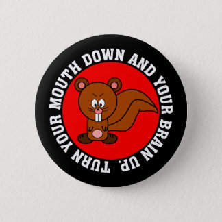 Stop using your mouth and start using your brain pinback button