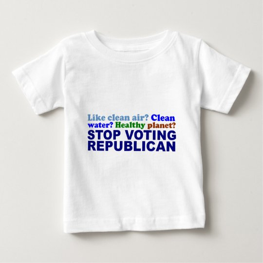 STOP VOTING REPUBLICAN BABY T-Shirt