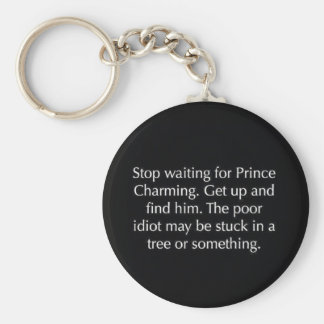 STOP WAITING FOR PRINCE CHARMING FUNNY SAYINGS REL KEY CHAIN