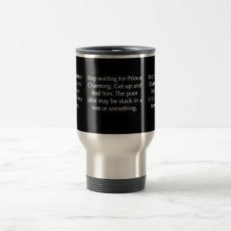 STOP WAITING FOR PRINCE CHARMING FUNNY SAYINGS REL COFFEE MUG