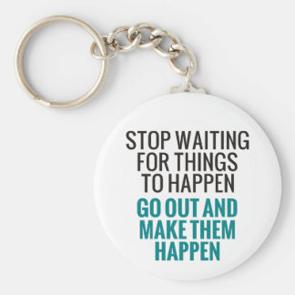 Stop Waiting For Things To Happen Keychain