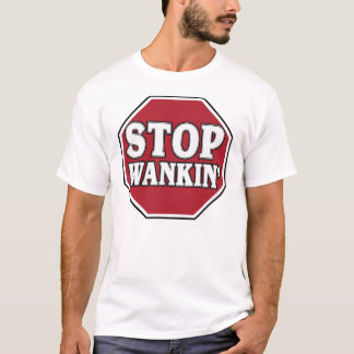 Stop Wankin' -- T-Shirt