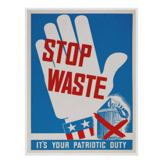 Stop Waste! It's your patriotic duty! Poster
