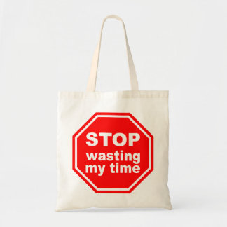 Stop Wasting My Time bag - choose style & color