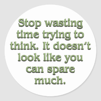 Stop wasting time classic round sticker