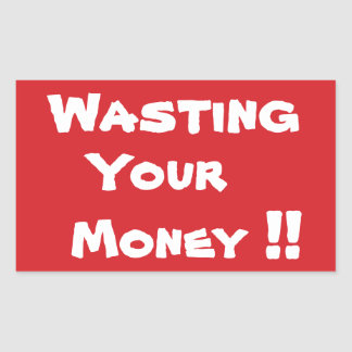 STOP Wasting Your Money Stop Sign Sticker