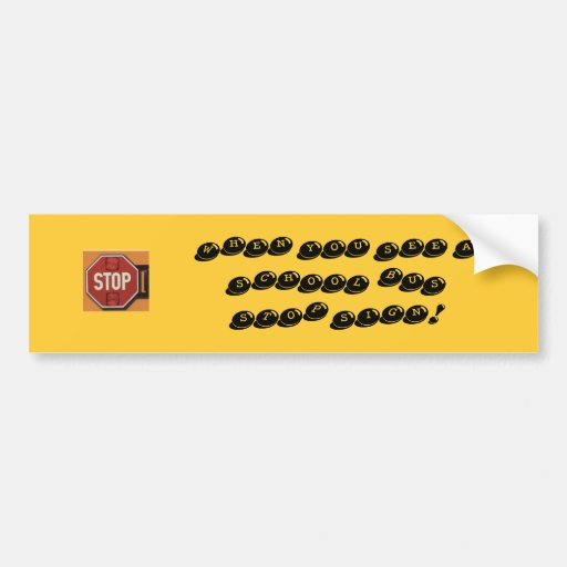 STOP! WHEN YOU SEE A SCHOOL BUS STOP SIGN! CAR BUMPER STICKER
