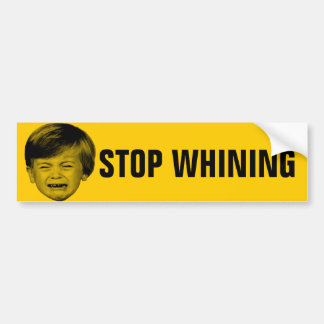 Stop Whining Car Bumper Sticker