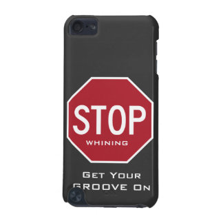 STOP Whining Stop Sign iPod Touch Case