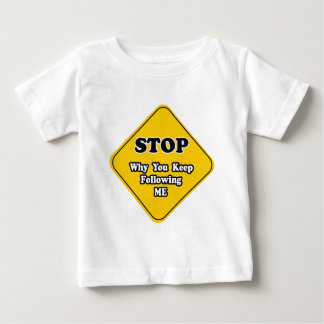 Stop why you following me.jpg baby T-Shirt