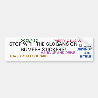 STOP WITH THE SLOGANS ON BUMPER STICKERS