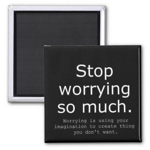 STOP WORRYING IMAGINATION ADVICE WORDS WISDOM 2 INCH SQUARE MAGNET