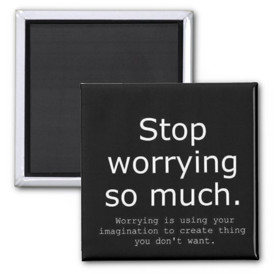 STOP WORRYING IMAGINATION ADVICE WORDS WISDOM MAGNET