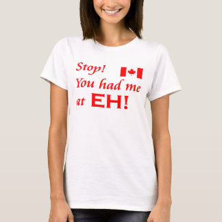 Stop!  You had me at EH! T-Shirt
