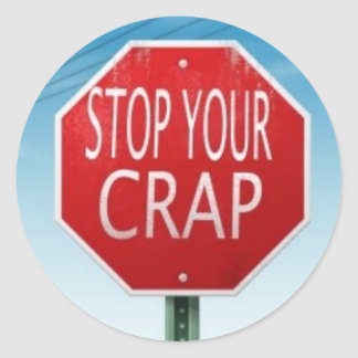 STOP YOUR CRAP STOP SIGN CLASSIC ROUND STICKER
