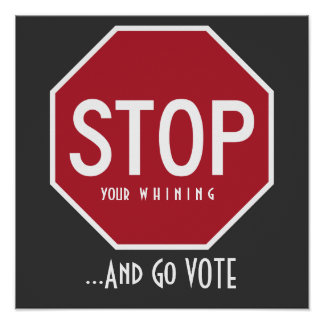 STOP Your WHINING And Go VOTE Poster