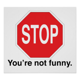 Stop You're not funny Poster