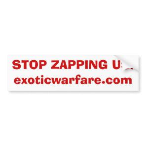 STOP ZAPPING US!exoticwarfare.com Bumper Sticker