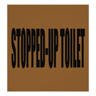 stopped-up toilet poster