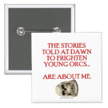 Stories Told to Frighten Young Orcs Pinback Buttons