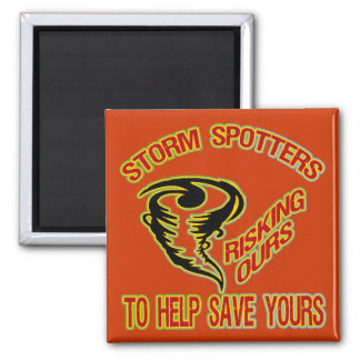 Storm Spotters Risking Ours To Help Save Yours 2 Inch Square Magnet