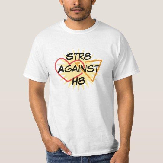 Str8 Against H8 T-Shirt