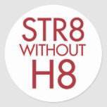 STR8 without H8 no prop 8 Classic Round Sticker