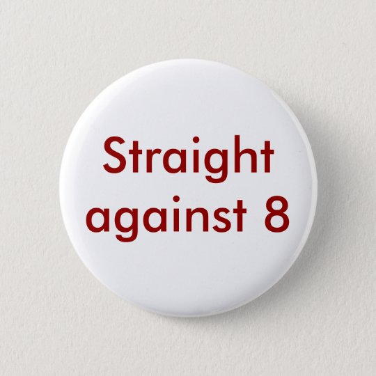 Straight against 8 button