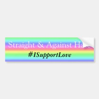 Straight and Against Hate, #ISupportLove Bumper Bumper Sticker