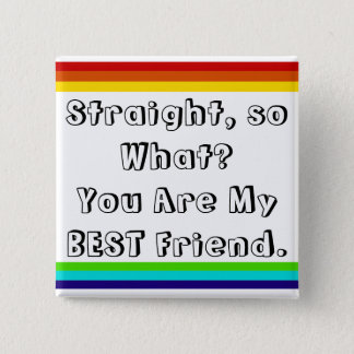 Straight and so what? You are my Best Friend Pinback Button