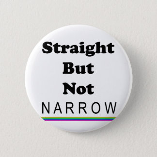 Straight But Not Narrow Pinback Button