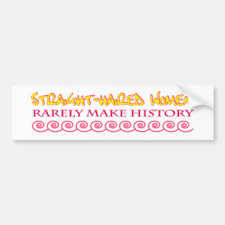 Straight Haired Women Rarely Make History Bumper Sticker