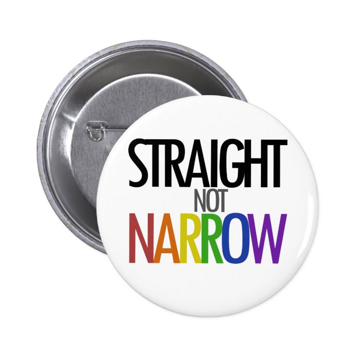 Straight not Narrow Pinback Button