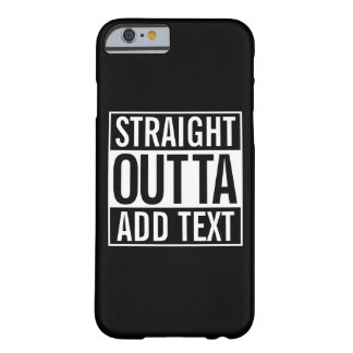 STRAIGHT OUTTA ... ADD YOUR TEXT CUSTOMIZABLE MEME BARELY THERE iPhone 6 CASE
