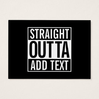 STRAIGHT OUTTA ... ADD YOUR TEXT CUSTOMIZABLE MEME BUSINESS CARD