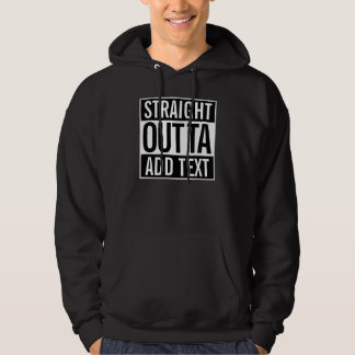 STRAIGHT OUTTA ... ADD YOUR TEXT CUSTOMIZABLE MEME HOODED SWEATSHIRT