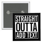STRAIGHT OUTTA ... ADD YOUR TEXT CUSTOMIZABLE MEME PINBACK BUTTON