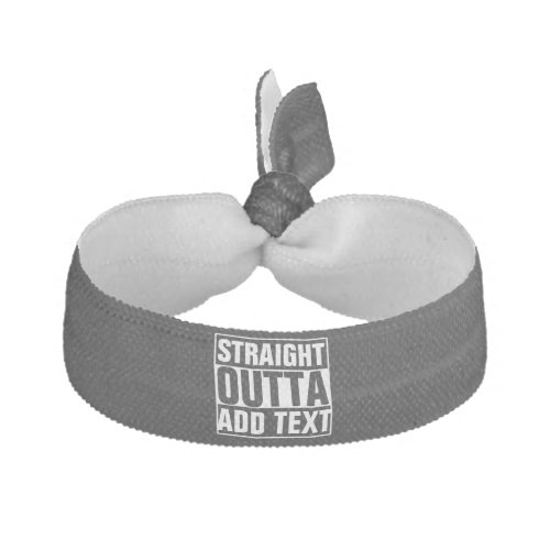 STRAIGHT OUTTA _ add your text herecreate own Elastic Hair Tie