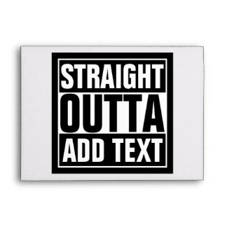 STRAIGHT OUTTA - add your text here/create own Envelope