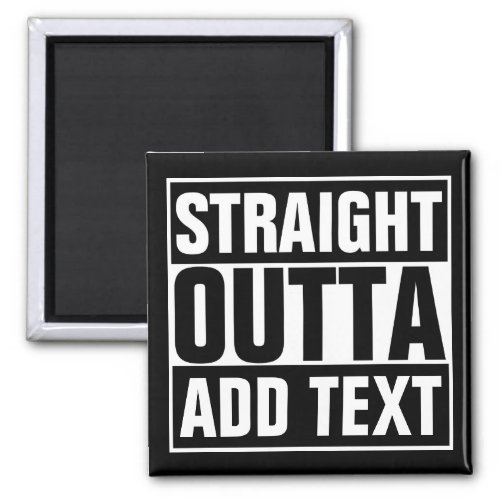 STRAIGHT OUTTA - add your text here/create own Magnet