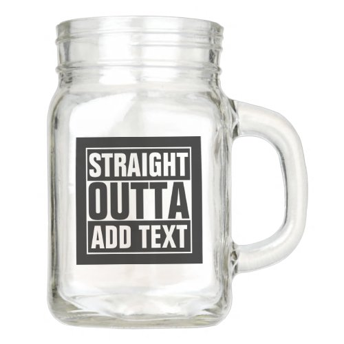 STRAIGHT OUTTA _ add your text herecreate own Mason Jar