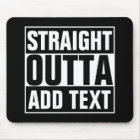 STRAIGHT OUTTA - add your text here/create own Mouse Pad